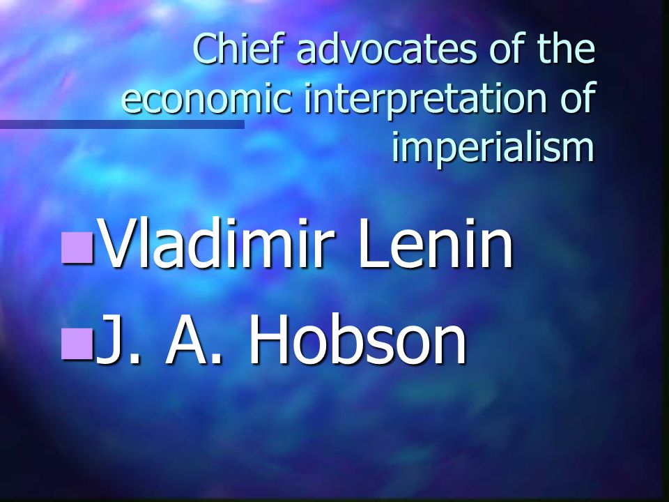 Chief advocates of the economic interpretation of imperialism