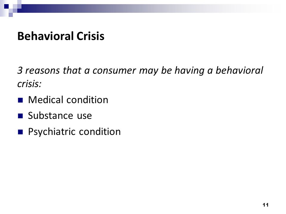 Behavioral Crisis 3 reasons that a consumer may be having a behavioral crisis: Medical condition. Substance use.