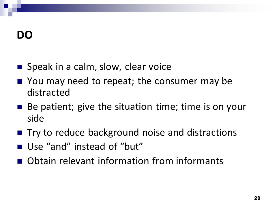 DO Speak in a calm, slow, clear voice