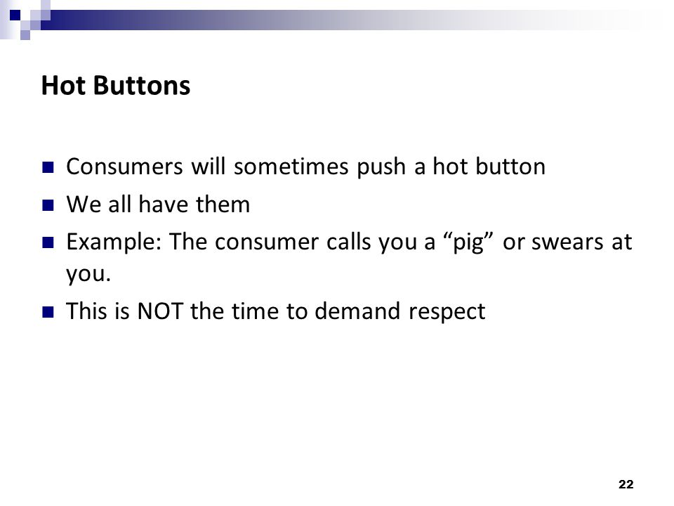 Hot Buttons Consumers will sometimes push a hot button