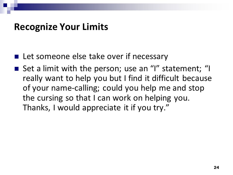 Recognize Your Limits Let someone else take over if necessary