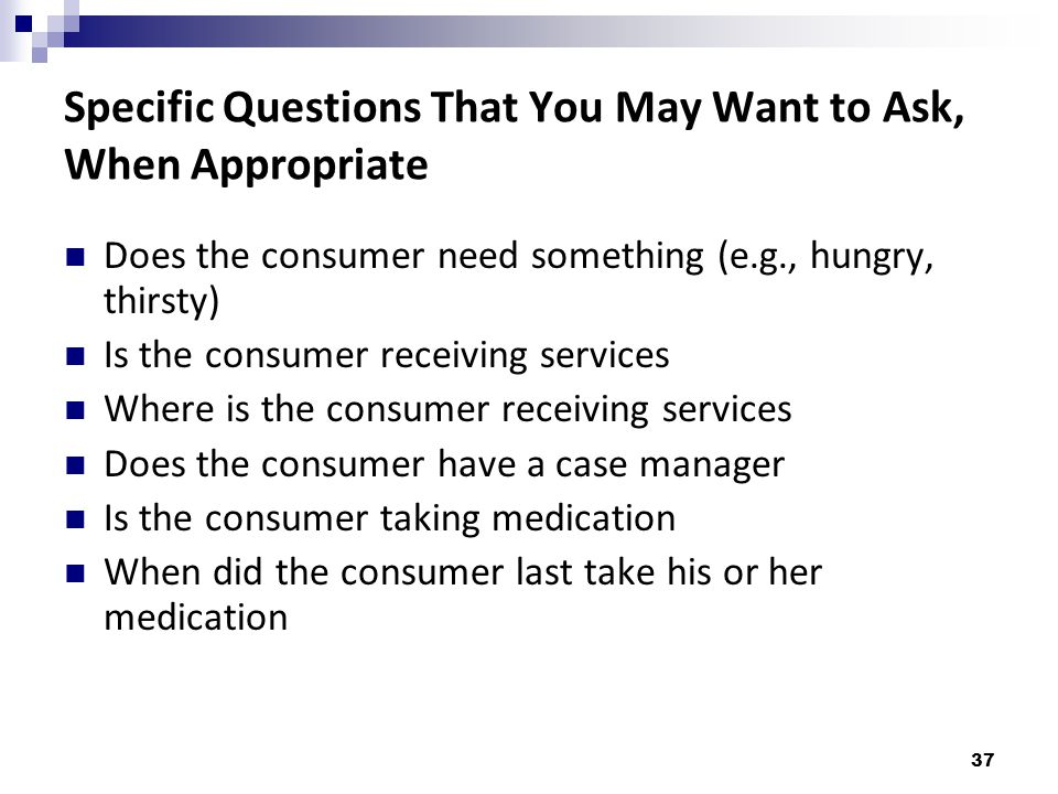 Specific Questions That You May Want to Ask, When Appropriate