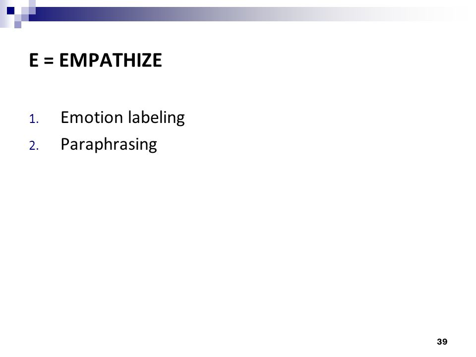 E = EMPATHIZE Emotion labeling Paraphrasing