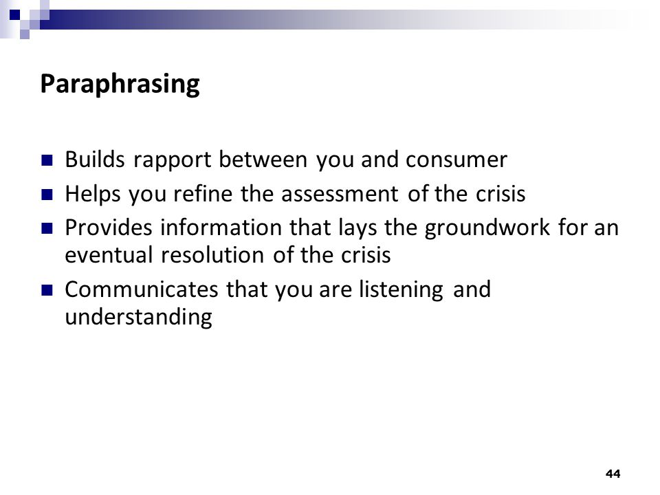 Paraphrasing Builds rapport between you and consumer
