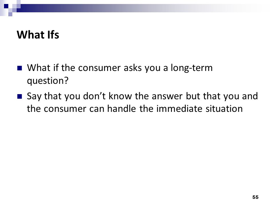 What Ifs What if the consumer asks you a long-term question