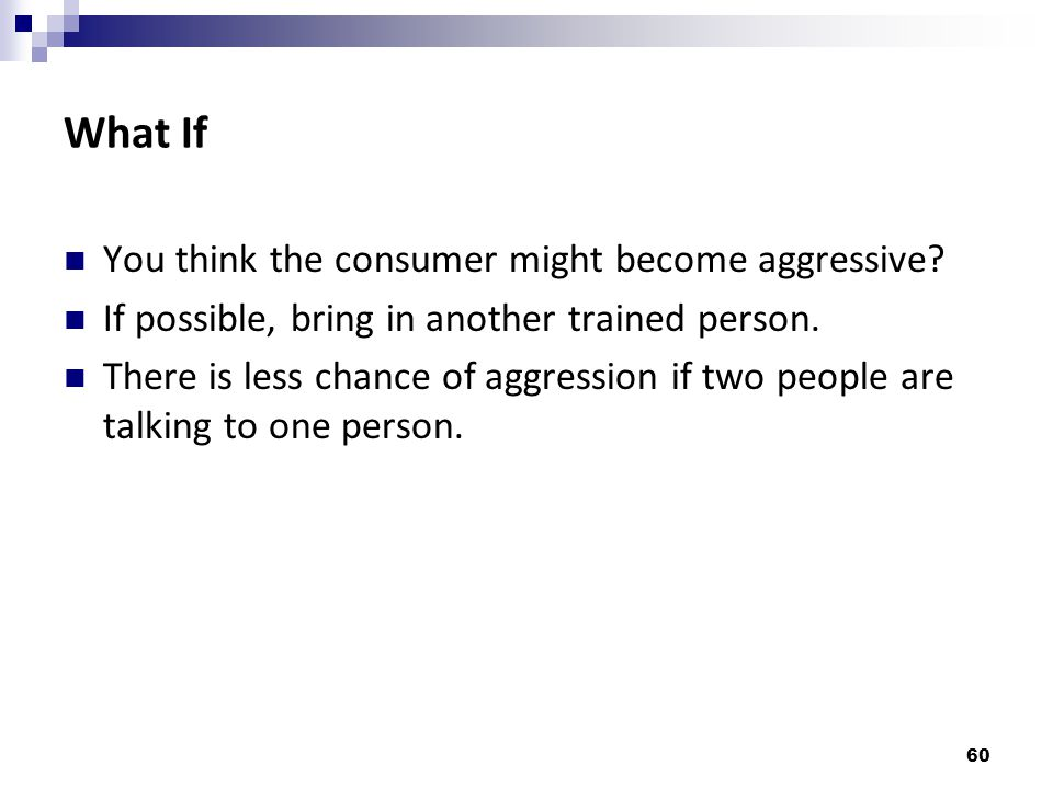 What If You think the consumer might become aggressive