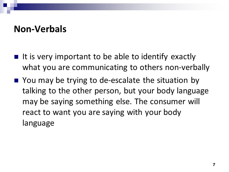 Non-Verbals It is very important to be able to identify exactly what you are communicating to others non-verbally.