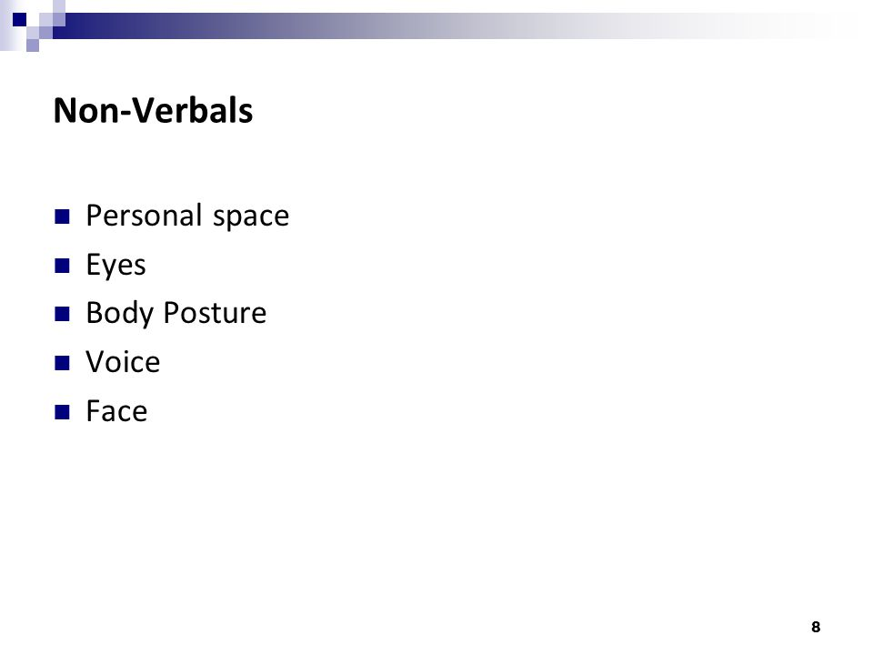 Non-Verbals Personal space Eyes Body Posture Voice Face