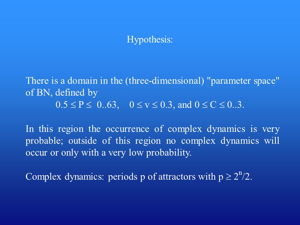 Hypothesis: There is a domain in the (three-dimensional) parameter space of BN, defined by. 0.5  P  0..63, 0  v  0.3, and 0  C  0..3.