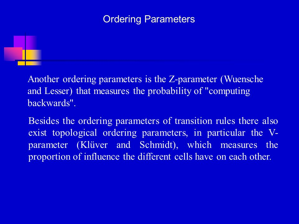 Ordering Parameters Another ordering parameters is the Z-parameter (Wuensche and Lesser) that measures the probability of computing backwards .