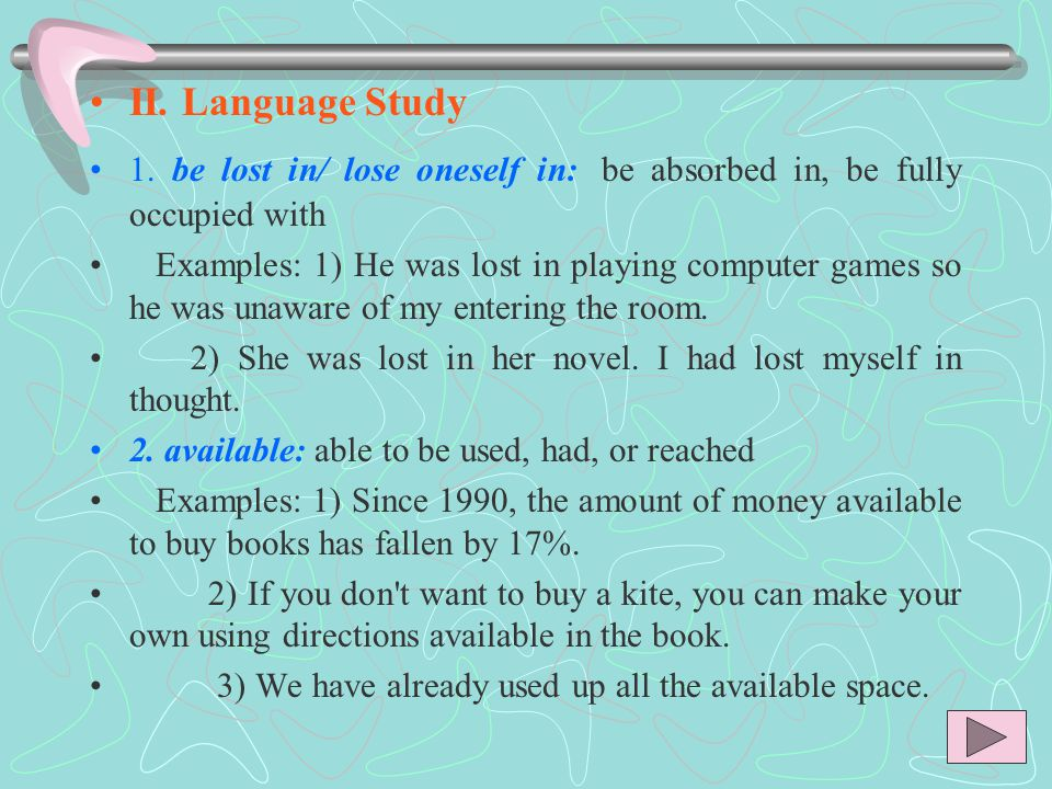 II. Language Study 1. be lost in/ lose oneself in: be absorbed in, be fully occupied with.