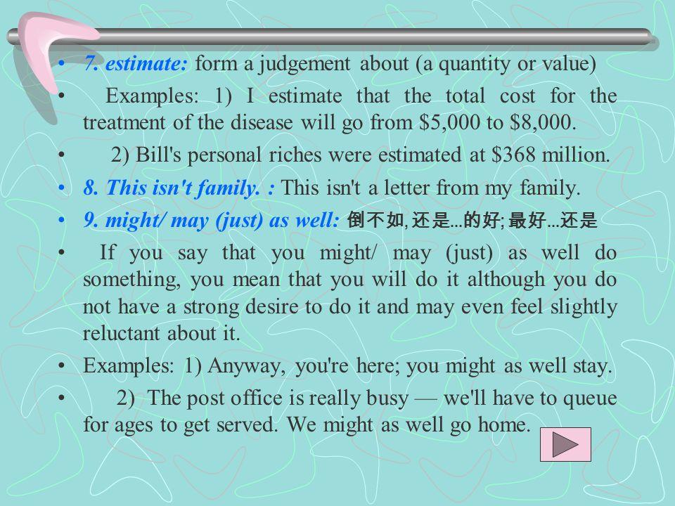 7. estimate: form a judgement about (a quantity or value)