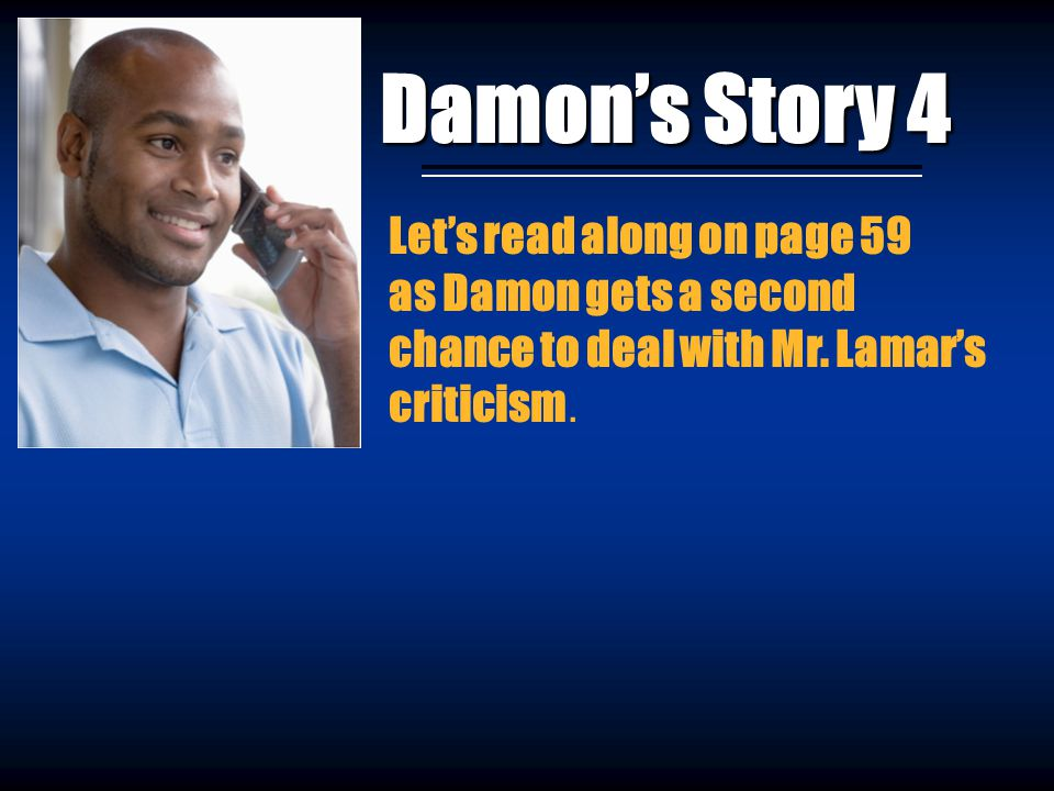 Damon's Story 4 Let's read along on page 59 as Damon gets a second chance to deal with Mr. Lamar's criticism.