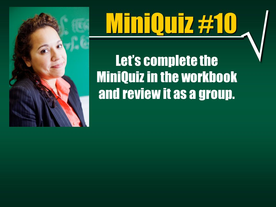 Let's complete the MiniQuiz in the workbook and review it as a group.