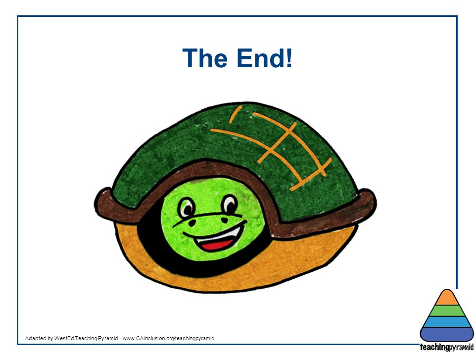 The End! Teaching Pyramid Teaching Pyramid Updated June 2012
