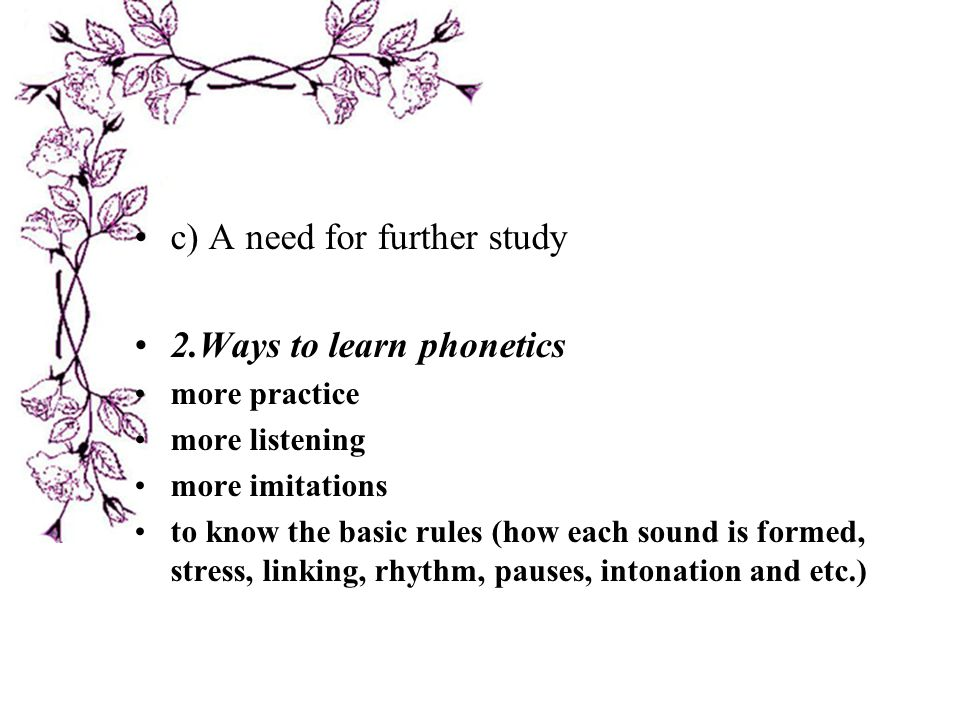 c) A need for further study 2.Ways to learn phonetics