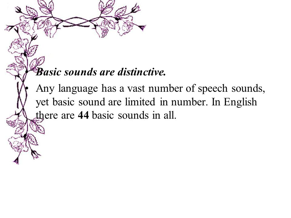 Basic sounds are distinctive.