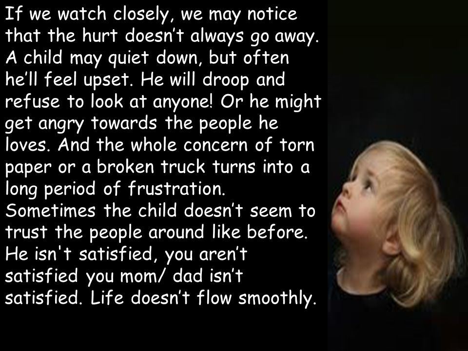 If we watch closely, we may notice that the hurt doesn't always go away.