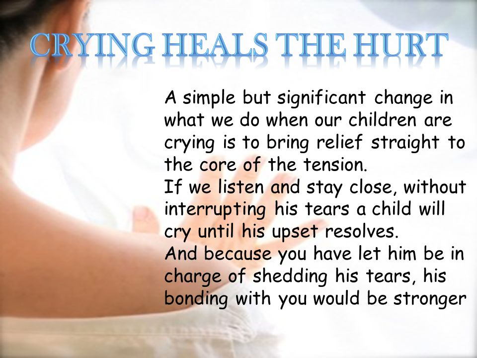 Crying heals the hurt