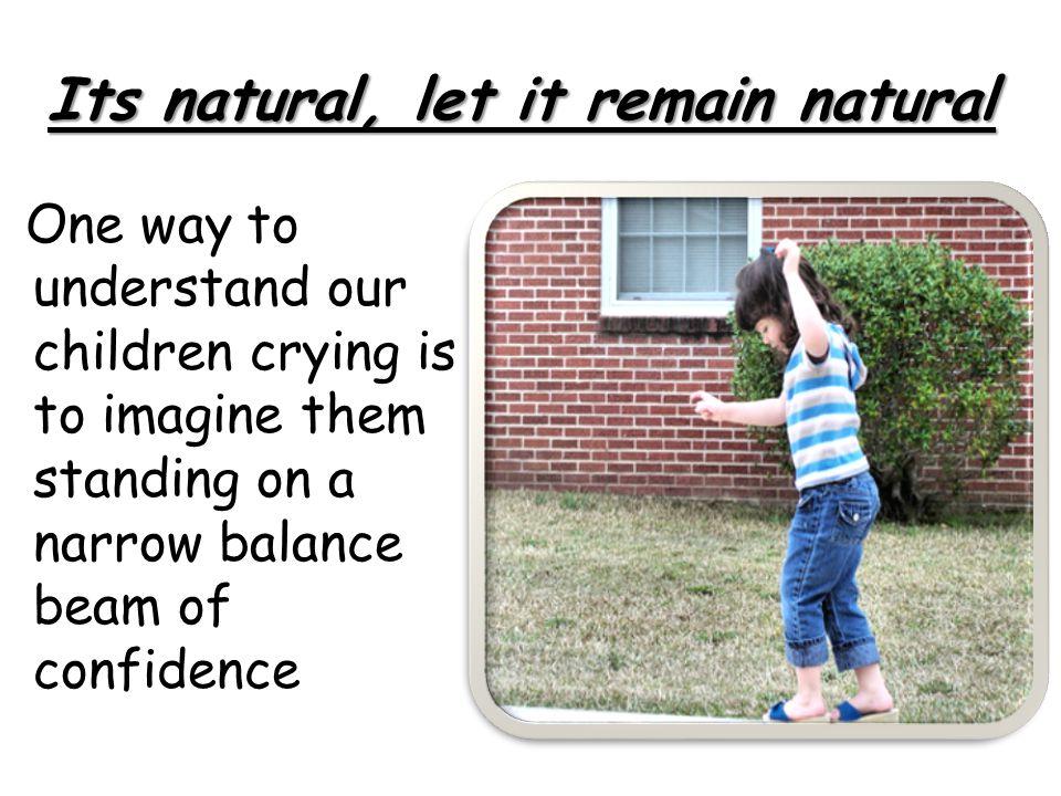 Its natural, let it remain natural