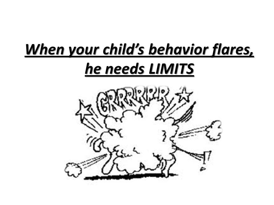 When your child's behavior flares, he needs LIMITS