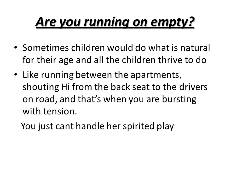 Are you running on empty