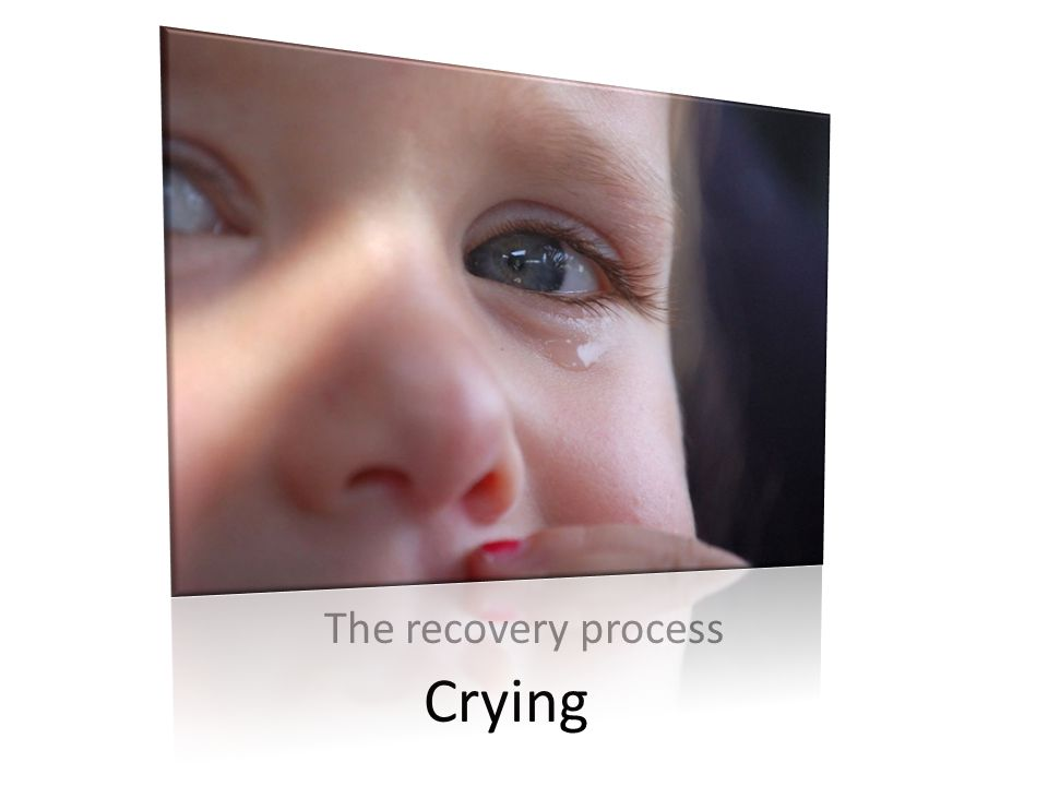 The recovery process Crying