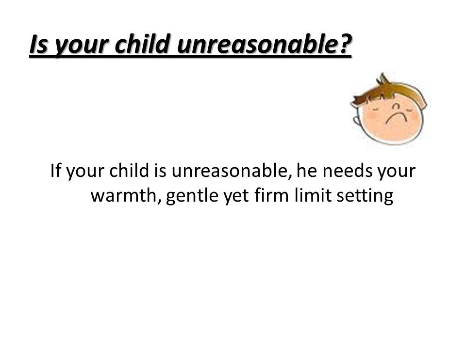 Is your child unreasonable
