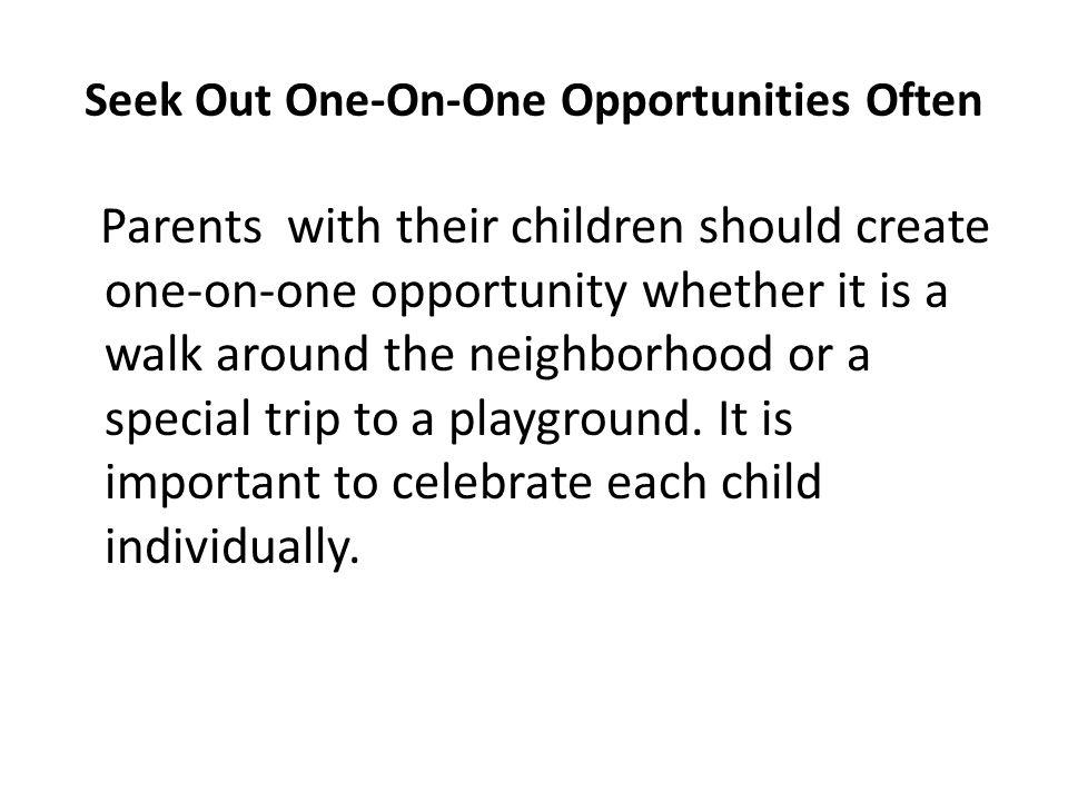 Seek Out One-On-One Opportunities Often