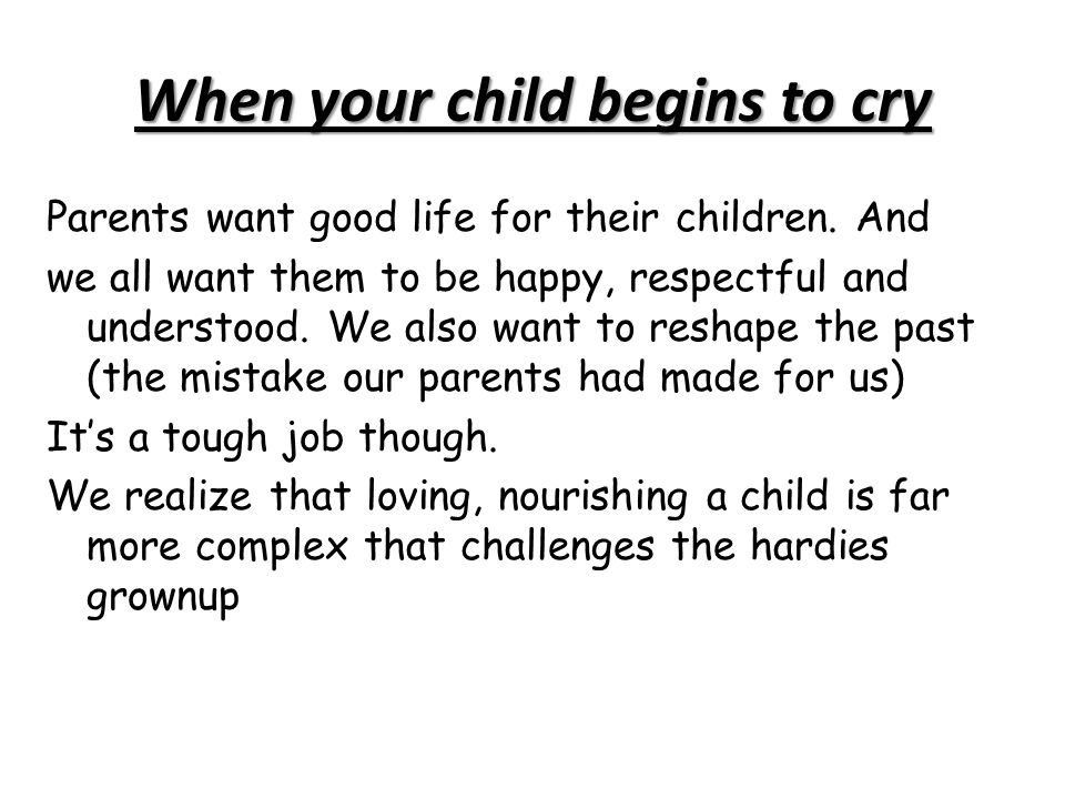When your child begins to cry