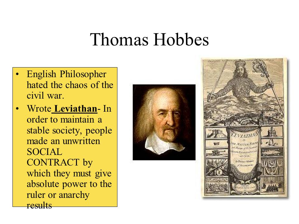 Thomas Hobbes English Philosopher hated the chaos of the civil war.