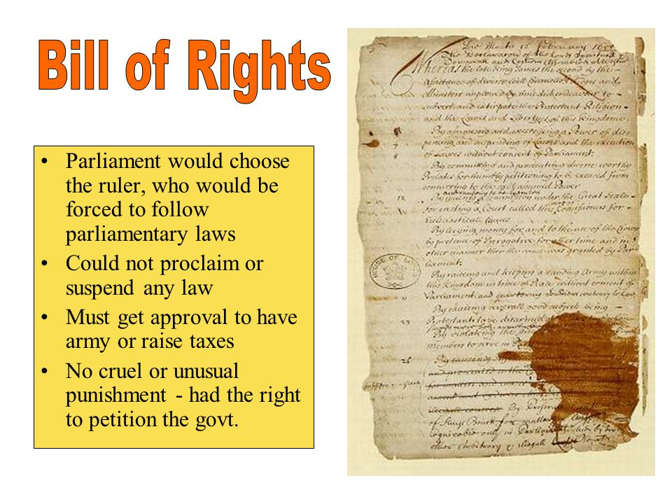 Bill of Rights Parliament would choose the ruler, who would be forced to follow parliamentary laws.
