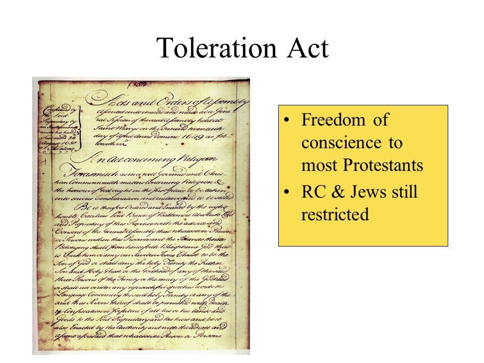 Toleration Act Freedom of conscience to most Protestants