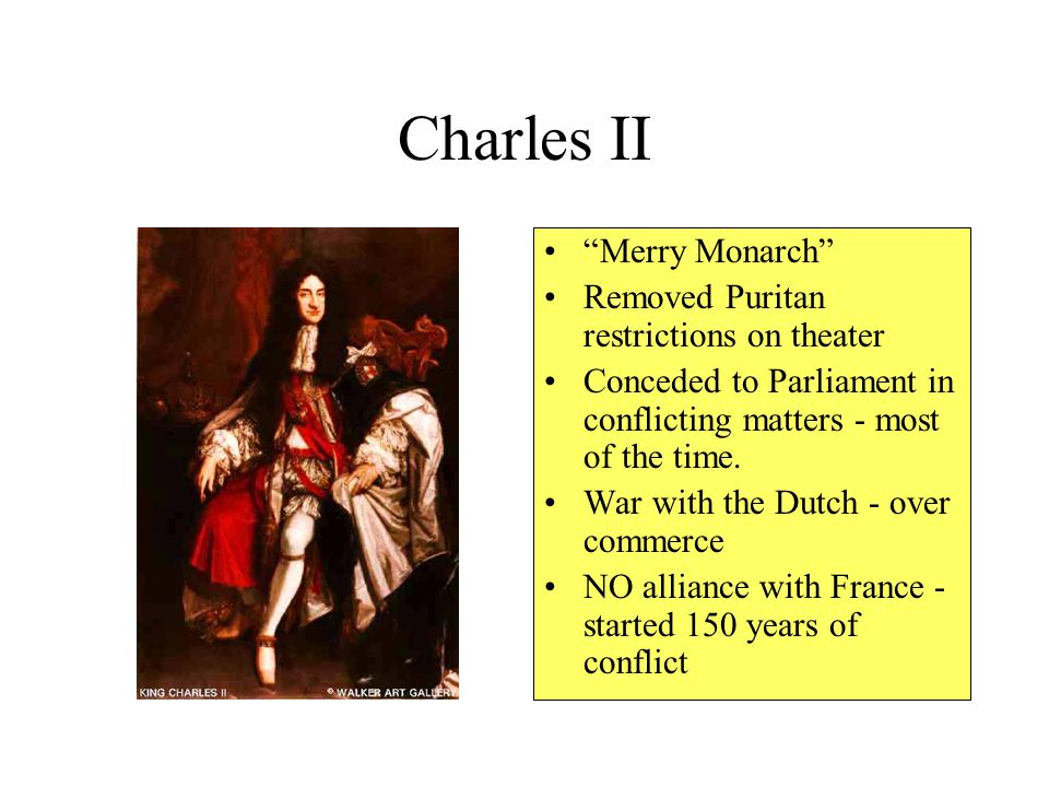 Charles II Merry Monarch Removed Puritan restrictions on theater