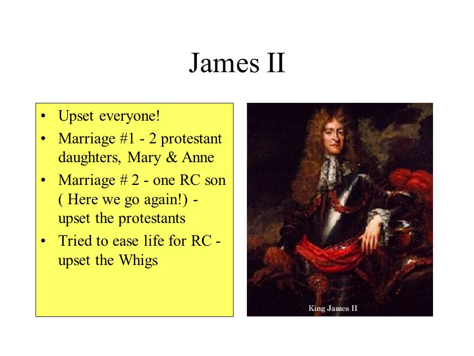 James II Upset everyone!
