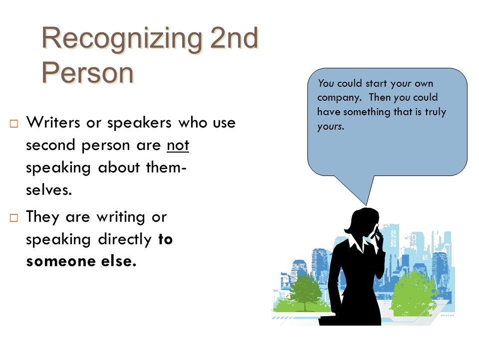 Recognizing 2nd Person You could start your own company. Then you could have something that is truly yours.