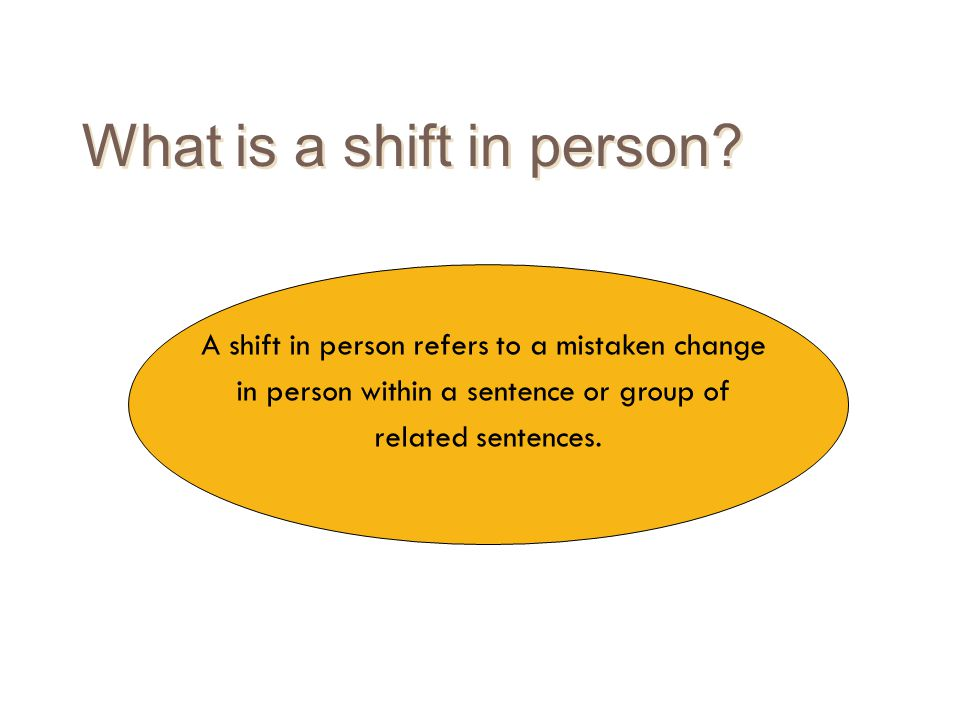 What is a shift in person