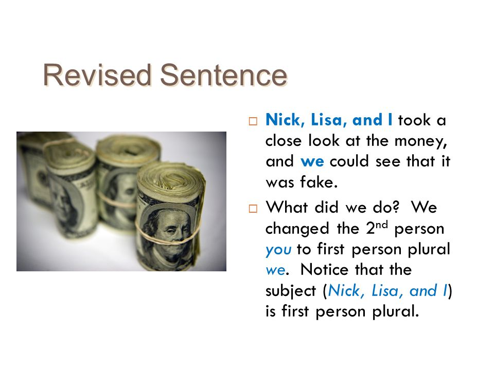 Revised Sentence Nick, Lisa, and I took a close look at the money, and we could see that it was fake.