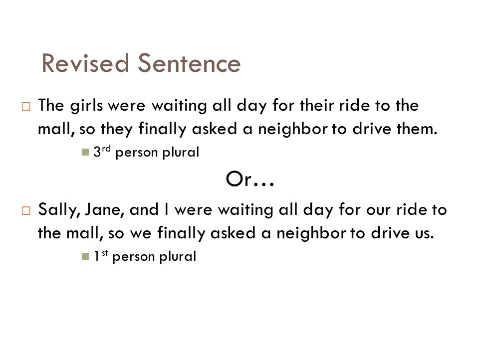 Revised Sentence The girls were waiting all day for their ride to the mall, so they finally asked a neighbor to drive them.