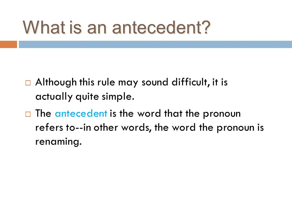 What is an antecedent Although this rule may sound difficult, it is actually quite simple.