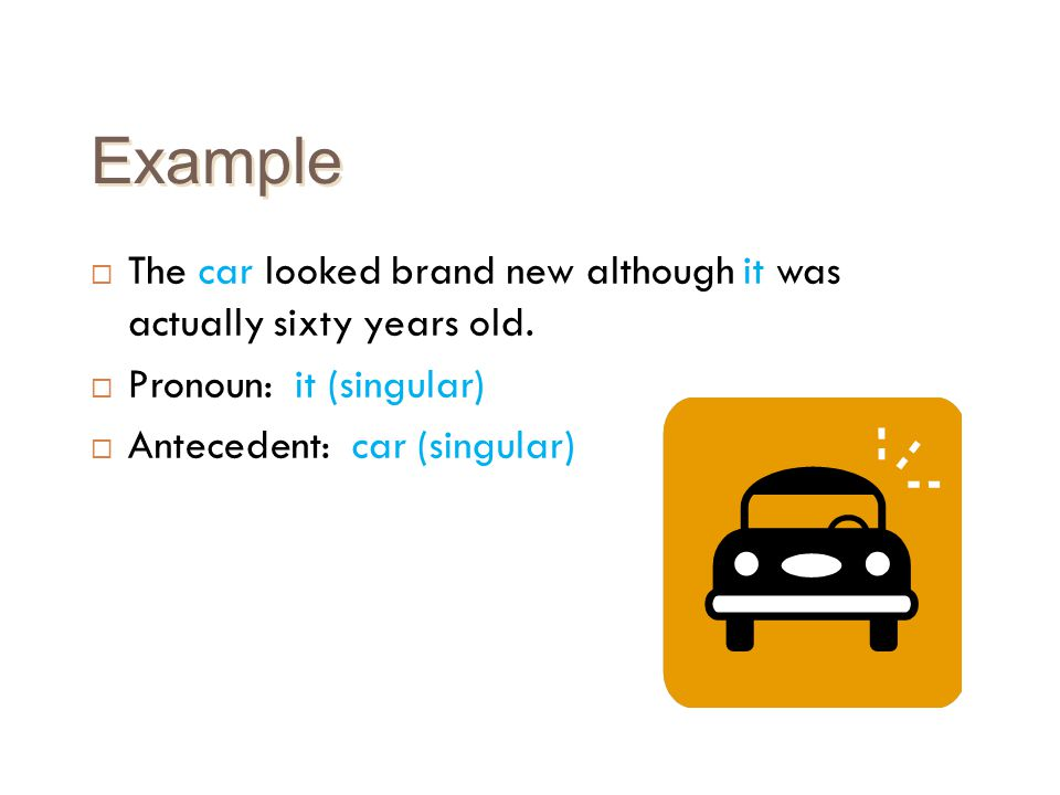 Example The car looked brand new although it was actually sixty years old. Pronoun: it (singular)