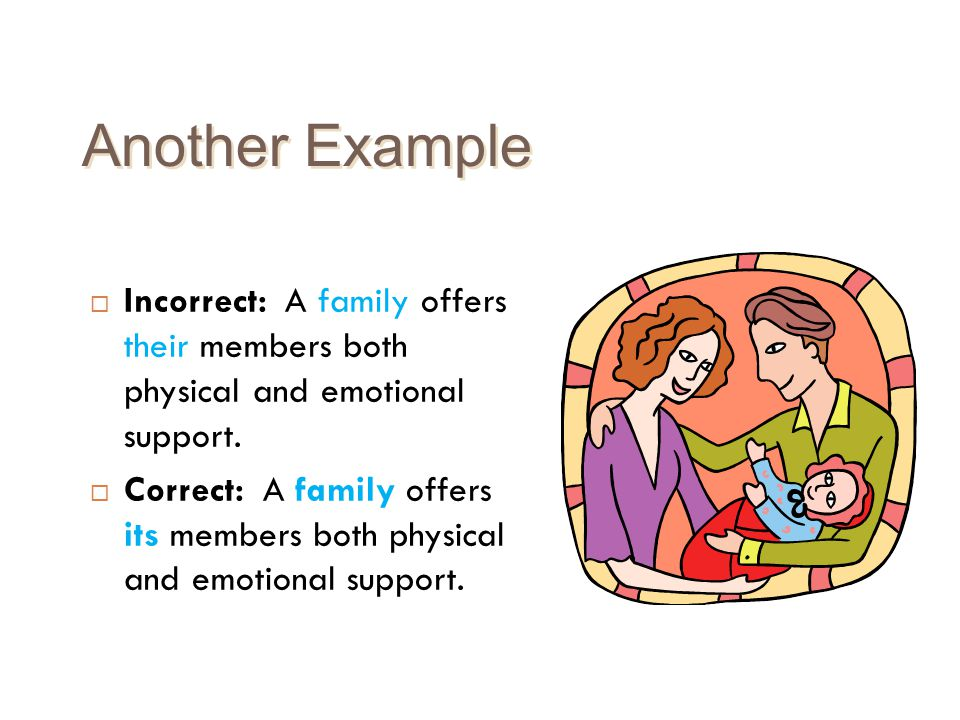 Another Example Incorrect: A family offers their members both physical and emotional support.