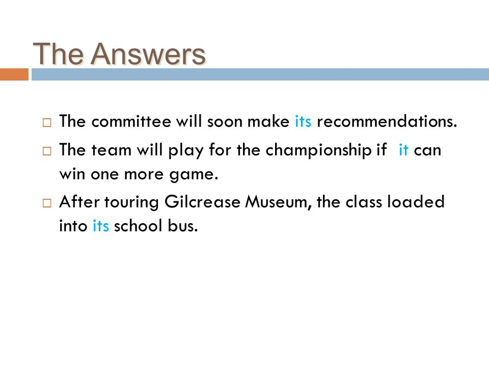The Answers The committee will soon make its recommendations.