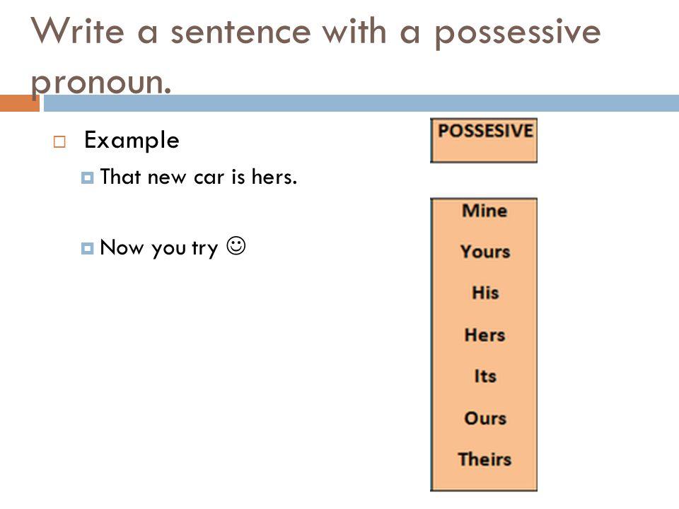 Write a sentence with a possessive pronoun.