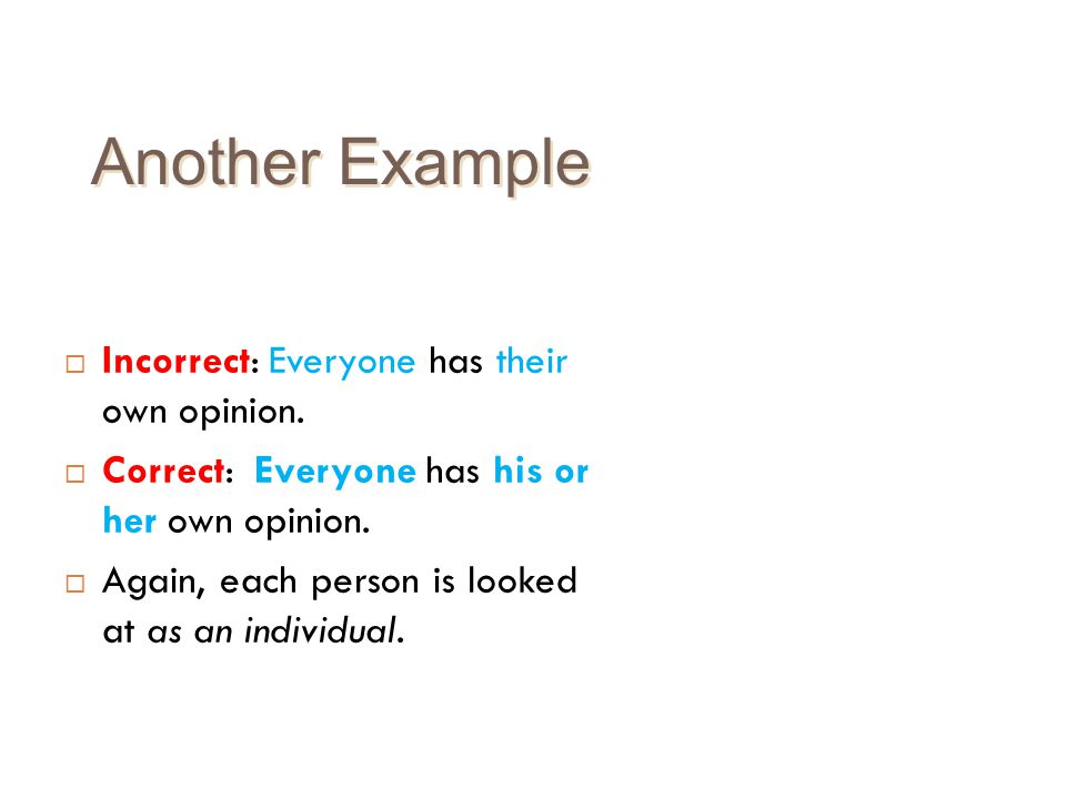 Another Example Incorrect: Everyone has their own opinion.