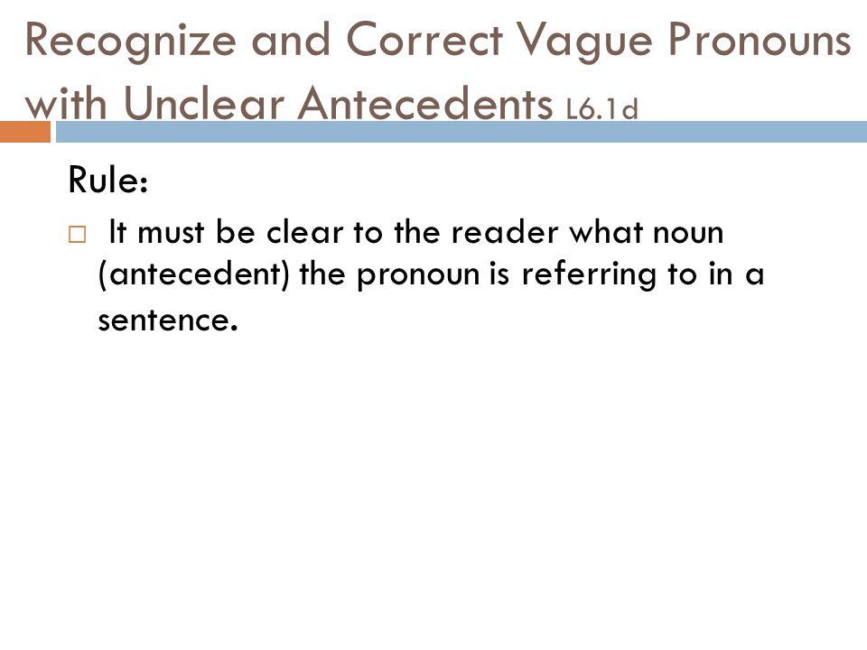 Recognize and Correct Vague Pronouns with Unclear Antecedents L6.1d