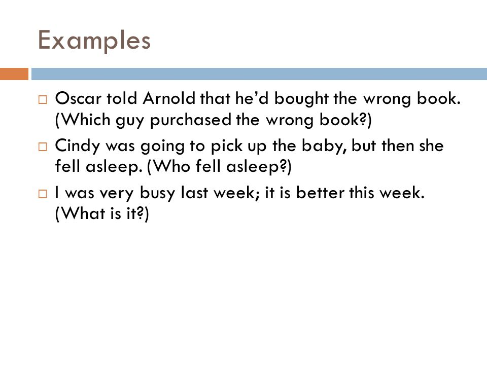Examples Oscar told Arnold that he'd bought the wrong book. (Which guy purchased the wrong book )