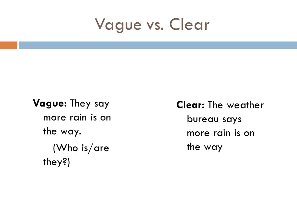 Vague vs. Clear Vague: They say more rain is on the way.