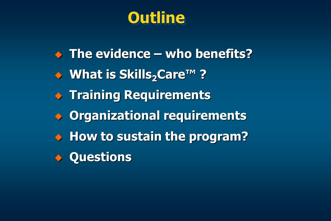 Outline The evidence – who benefits What is Skills2Care™
