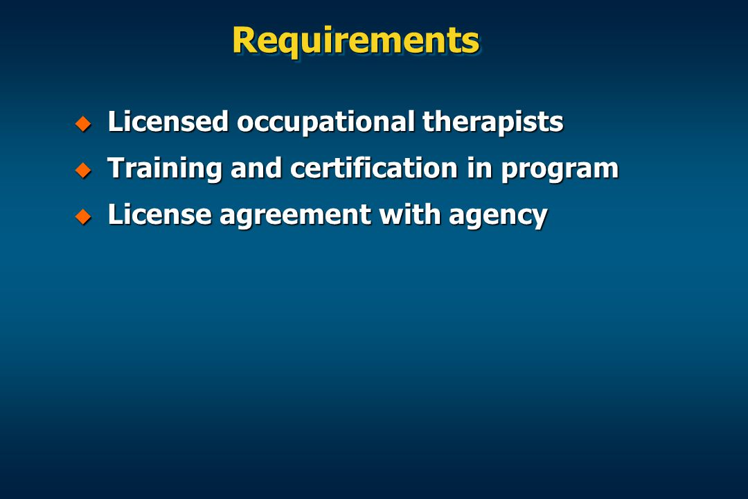 Requirements Licensed occupational therapists